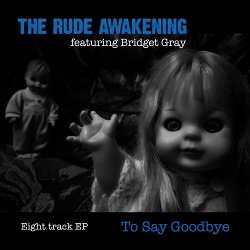 The Rude Awakening Featuring Bridget Gray - To Say Goodbye (Single) (2018)