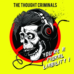 The Thought Criminals - You're A Moral Liability (2018)