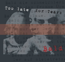 Too Late For Tears - Bald (Limited Edition) (2017)