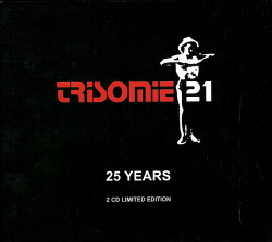Trisomie 21 - 25 Years (2CD Limited Edition) (2007)