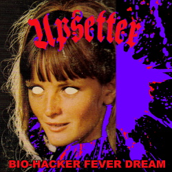 Upsetter - Bio-Hacker / Fever Dream (Single) (2018)