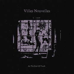 Villes Nouvelles - At The End Of Truth (2018)
