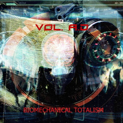 Vol. A.D. - Biomechanical Totalism (2018)