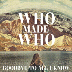 WhoMadeWho - Goodbye To All I Know (Remixes) (2018)