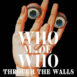 WhoMadeWho - Through The Walls (2018)