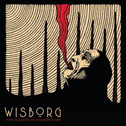 Wisborg - The Tragedy Of Seconds Gone (2018)