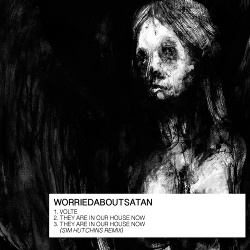 worriedaboutsatan - Volte / They Are In Our House Now (Single) (2018)