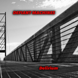 Defiant Machines - Delirium (2018)