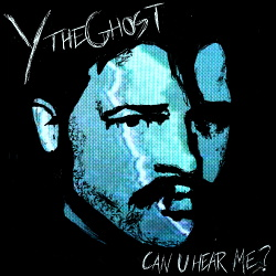 Y the Ghost - Can U Hear Me? (2018)