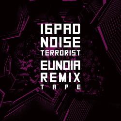 16Pad Noise Terrorist - Eunoia Remixtape (2019)