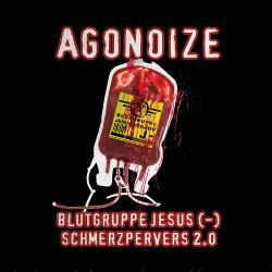 Agonoize - Blutgruppe Jesus (-) & Schmerzpervers 2.0 (EP) (2019)