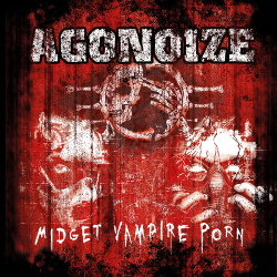 Agonoize - Midget Vampire Porn (2CD Limited Edition) (2019)