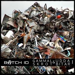 Batch ID - Gammal Skrot Och Udda Bitar 1 (2019)