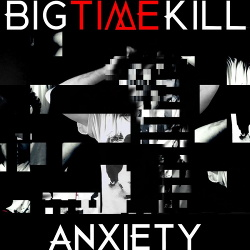 Big Time Kill - Anxiety (2019)