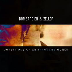 Bombardier vs Zeller - Conditions Of An Inhumane World (2019)