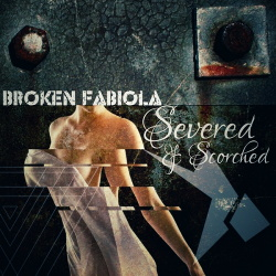 Broken Fabiola - Severed & Scorched (Remastered Edition) (2019)