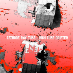Cathode Ray Tube - High Cube Drifter (2019)