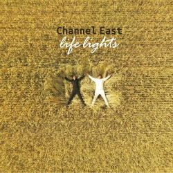 Channel East - Life Lights (2019)