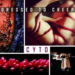 Cyto - Dressed to Creep (Single) (2019)