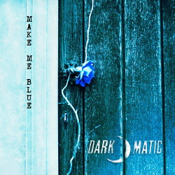 Dark-O-Matic - Make Me Blue (Single) (2019)