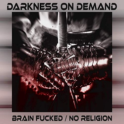Darkness On Demand - Brain Fucked / No Religion (2019)