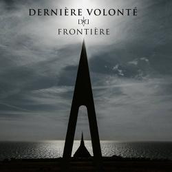 Derniere Volonte - Frontiere (2019)