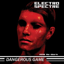 Electro Spectre - Dangerous Game (2018 Re-Work) (2018)