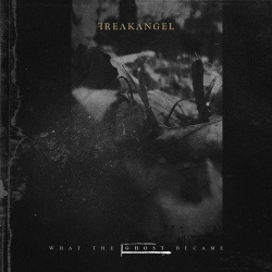 Freakangel - What the Ghost Became (2019)