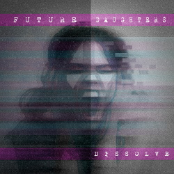 Future Daughters - Dissolve (Single) (2019)