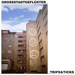 Grossstadtgeflüster - Trips & Ticks (2019)
