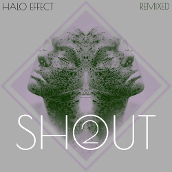 Halo Effect - SHOUT remixed 2 (2019)