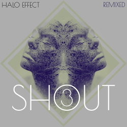 Halo Effect - SHOUT remixed 3 (2019)
