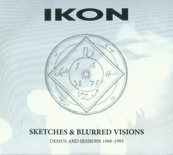 Ikon - Sketches & Blurred Visions (Demos And Sessions 1988-1993) (2018)