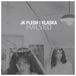 JK Flesh / Klaska - Halved (EP) (2019)