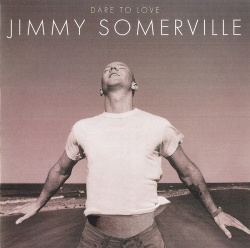Jimmy Somerville - Dare To Love (Remastered Deluxe Edition 2CD) (2012)