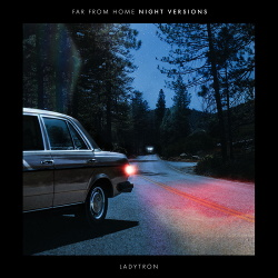 Ladytron - Far From Home (Night Versions) (2019)