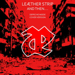 Leaether Strip - And Then.... (Depeche Mode Cover) (2019)