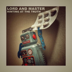 LorD and Master - Hinting at the Truth (2019)
