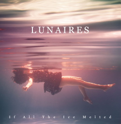 Lunaires - If All The Ice Melted (2019)