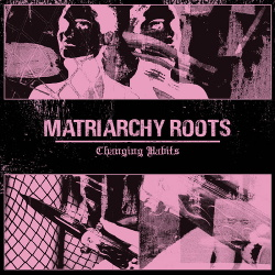 Matriarchy Roots - Changing Habits (2019)