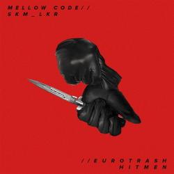 Mellow Code & SKM_LKR - Eurotrash Hitmen (2019)