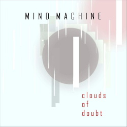 Mind Machine - Clouds of Doubt (Single) (2019)
