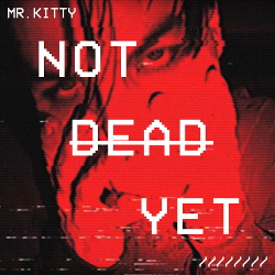 Mr.Kitty - Not Dead Yet (Single) (2019)