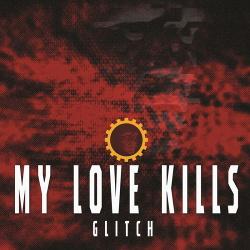 My Love Kills - Glitch (2019)
