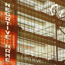 Negative Name - I Believe (2019)
