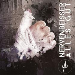 Nervenbeisser - Alles Gut (2019)