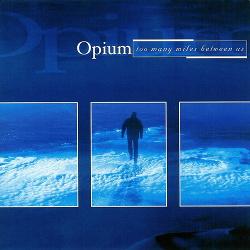 Opium - Too Many Miles Between Us (2004)