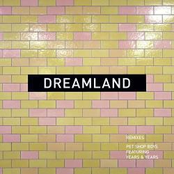 Pet Shop Boys - Dreamland (Remixes) (2019)