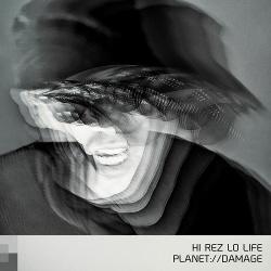 Planetdamage - Hi Rez Lo Life (2019)