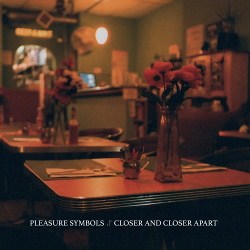 Pleasure Symbols - Closer And Closer Apart (2019)